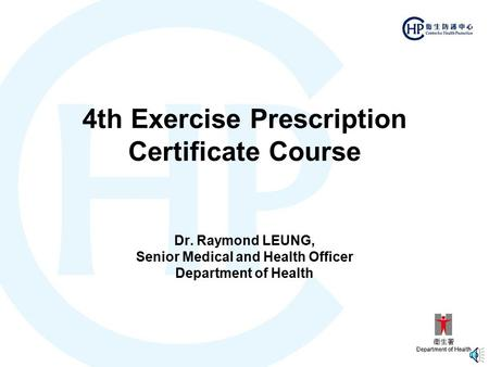 4th Exercise Prescription Certificate Course Dr. Raymond LEUNG, Senior Medical and Health Officer Department of Health.