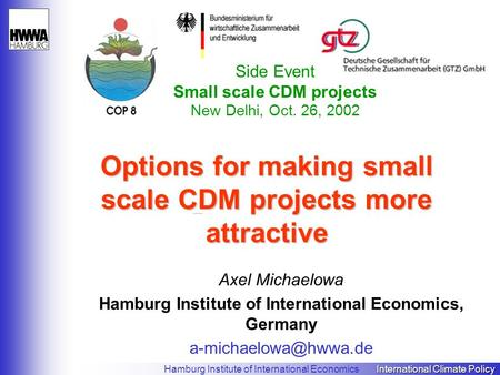 International Climate Policy Hamburg Institute of International Economics International Climate Policy Options for making small scale CDM projects more.