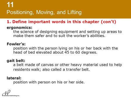 11 Positioning, Moving, and Lifting 1. Define important words in this chapter (con't) ergonomics: the science of designing equipment and setting up areas.