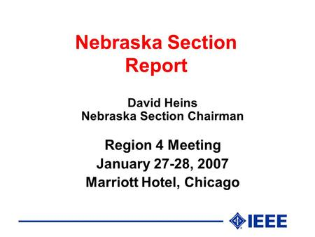 Nebraska Section Report David Heins Nebraska Section Chairman Region 4 Meeting January 27-28, 2007 Marriott Hotel, Chicago.