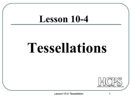 Lesson 10-4: Tessellation 1 Tessellations Lesson 10-4.