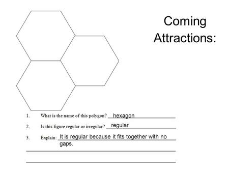 Coming Attractions: regular It is regular because it fits together with no gaps. hexagon.
