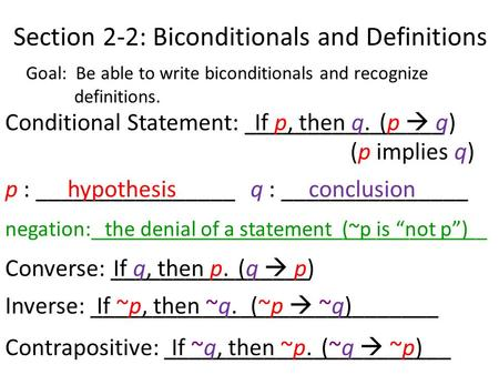 Section 2-2: Biconditionals and Definitions Goal: Be able to write biconditionals and recognize definitions. Conditional Statement: ________________If.