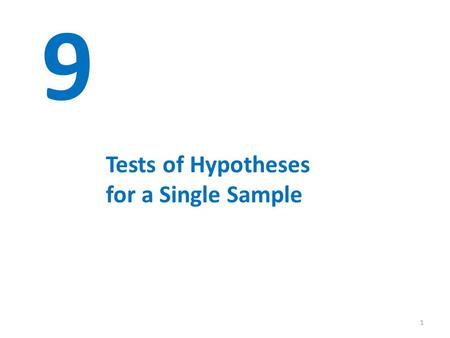 1 9 Tests of Hypotheses for a Single Sample. © John Wiley & Sons, Inc. Applied Statistics and Probability for Engineers, by Montgomery and Runger. 9-1.