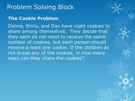 Problem Solving Block The Cookie Problem Donna, Emily, and Dan have eight cookies to share among themselves. They decide that they each do not need to.