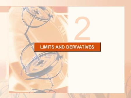 LIMITS AND DERIVATIVES 2. 2.2 The Limit of a Function LIMITS AND DERIVATIVES In this section, we will learn: About limits in general and about numerical.
