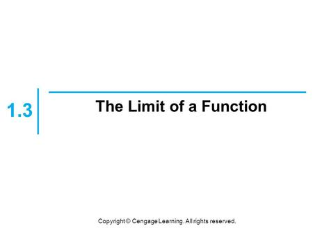 Copyright © Cengage Learning. All rights reserved. The Limit of a Function 1.3.