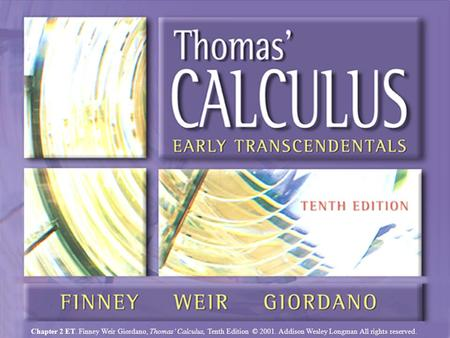 Chapter 2 ET. Finney Weir Giordano, Thomas' Calculus, Tenth Edition © 2001. Addison Wesley Longman All rights reserved. Chapter 2ET, Slide 1 Chapter 2.