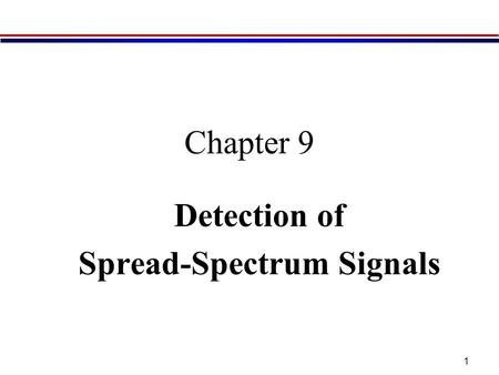1 Chapter 9 Detection of Spread-Spectrum Signals.