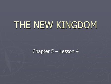 THE NEW KINGDOM Chapter 5 – Lesson 4.