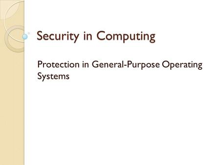Security in Computing Protection in General-Purpose Operating Systems.