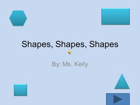 Shapes, Shapes, Shapes By: Ms. Kelly Purpose What is the title of the book ? Is this book fact or fiction? How many shapes are discussed in the story?