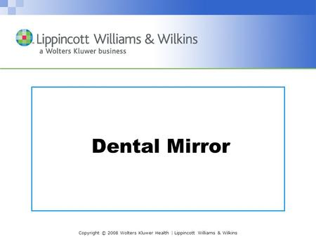 Copyright © 2008 Wolters Kluwer Health | Lippincott Williams & Wilkins Dental Mirror.