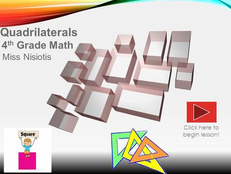 Quadrilaterals 4 th Grade Math Miss Nisiotis Click here to begin lesson!