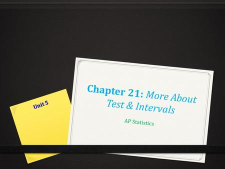 Chapter 21: More About Test & Intervals AP Statistics Unit 5.