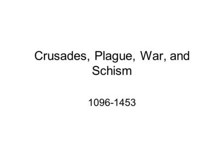 Crusades, Plague, War, and Schism 1096-1453. Islam 570-632 Muhammad 632-710 Expansion of Islam into Africa and Spain Five Pillars of Islam There is no.