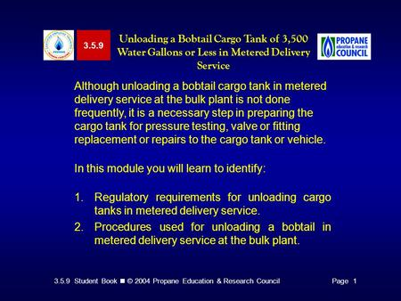 3.5.9 Student Book © 2004 Propane Education & Research CouncilPage 1 Although unloading a bobtail cargo tank in metered delivery service at the bulk plant.