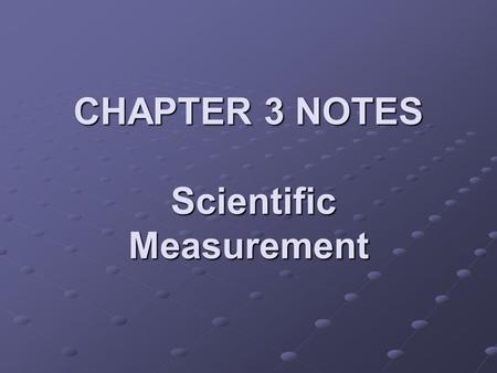 CHAPTER 3 NOTES Scientific Measurement. Measurement Qualitative measurements give results in descriptive, nonnumeric form. (Red balloon, tiny animal)