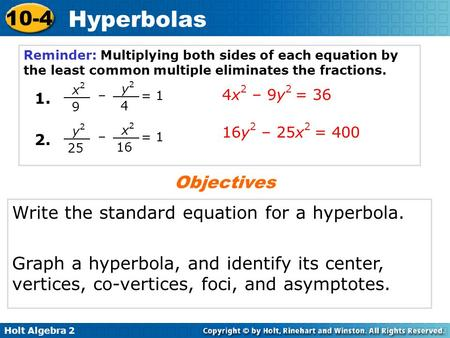 Holt Algebra 2 10-4 Hyperbolas Reminder: Multiplying both sides of each equation by the least common multiple eliminates the fractions. 4x 2 – 9y 2 = 36.