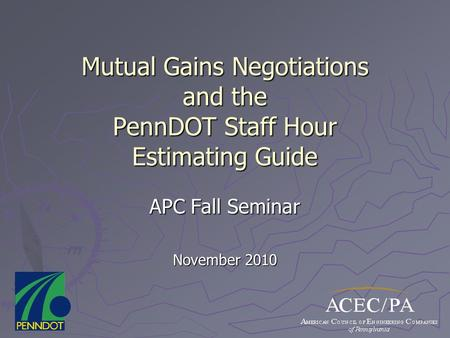 Mutual Gains Negotiations and the PennDOT Staff Hour Estimating Guide APC Fall Seminar November 2010.