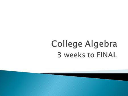 3 weeks to FINAL. MTWThF 5/16 Rvw <strong>Grades</strong> Exam Rvw Conic Recognition Parabola Practice Wkly Quiz Parabola Project No Class 5/23 Parabola Project Logarithms.