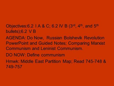 Objectives:6.2 I A & C; 6.2 IV B (3 rd, 4 th, and 5 th bullets);6.2 V B AGENDA: Do Now, Russian Bolshevik Revolution PowerPoint and Guided Notes; Comparing.