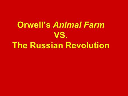 Orwell's Animal Farm VS. The Russian Revolution. Russian Society Russia was in an appalling state of poverty while the Tsar lived in luxury. There was.