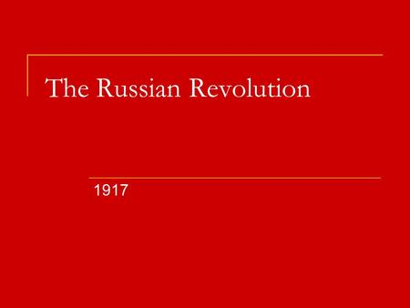 The Russian Revolution 1917. Pre- Revolutionary Russia Before 1905, Russia was the last autocracy (absolutist form of monarchy) Meaning, there was no.