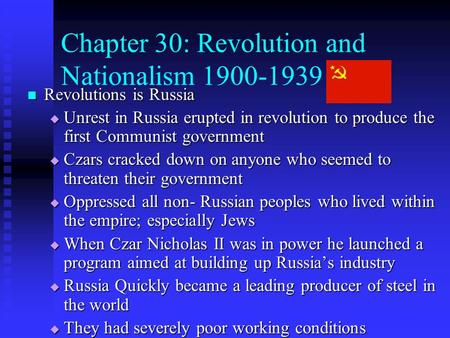 Chapter 30: Revolution and Nationalism 1900-1939 Revolutions is Russia Revolutions is Russia  Unrest in Russia erupted in revolution to produce the first.