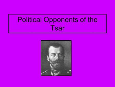 Political Opponents of the Tsar. Liberals A moderate party (Constitutional Democrats) Also known as the Kadets Most were from the Intelligentsia section.