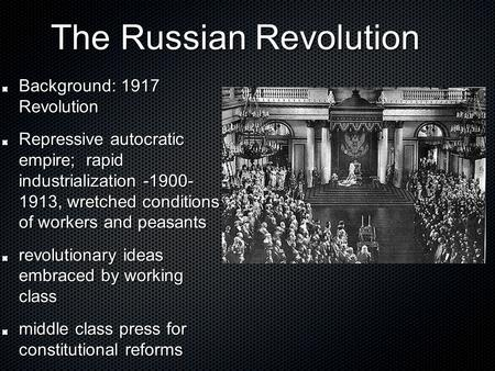 The Russian Revolution The Russian Revolution Background: 1917 Revolution Repressive autocratic empire; rapid industrialization -1900- 1913, wretched conditions.