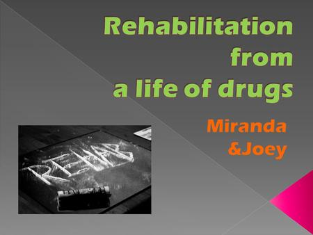 Drug Rehabilitation : o where people go, or what people participate in when trying to get off of a drug. o The process of rehabilitation involves physiological.