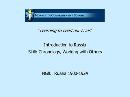 """Learning to Lead our Lives"" Introduction to Russia Skill: Chronology, Working with Others NGfL: Russia 1900-1924."