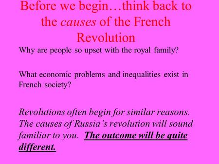 Before we begin…think back to the causes of the French Revolution Why are people so upset with the royal family? What economic problems and inequalities.