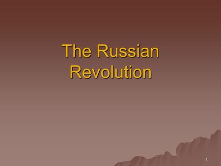 1 The Russian Revolution. Introduction The Russian Revolution was like a firecracker with a very long fuse. The explosion came in 1917, yet the fuse had.