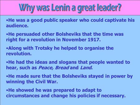 He was a good public speaker who could captivate his audience. He persuaded other Bolsheviks that the time was right for a revolution in November 1917.