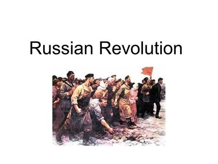Russian Revolution. Csar Nicholas II Class Struggle Rapid Industrialization Workers unhappy with conditions Marxist ideas- workers would rule the country.