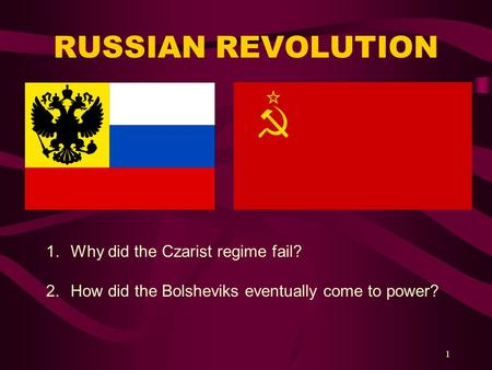 RUSSIAN REVOLUTION 1 1.Why did the Czarist regime fail? 2.How did the Bolsheviks eventually come to power?