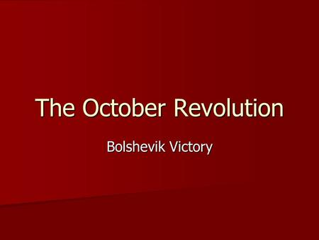 The October Revolution Bolshevik Victory. Discontent under the Provisional Government Soldiers wanted the war to end Peasants were not given land promised.