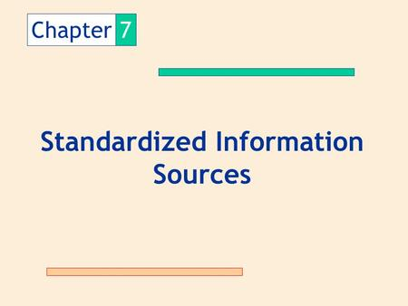 Chapter7 Standardized Information Sources. What is standardized information? Standardized information: type of secondary data in which the data collected.