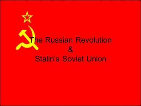 The Russian Revolution & Stalin's Soviet Union. Russia Ruled by Czars Ruled Russia for 300 years (Czar = King) Believed in Absolute Rule (1 person has.