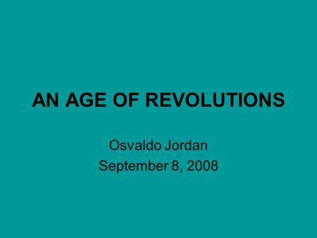 AN AGE OF REVOLUTIONS Osvaldo Jordan September 8, 2008.