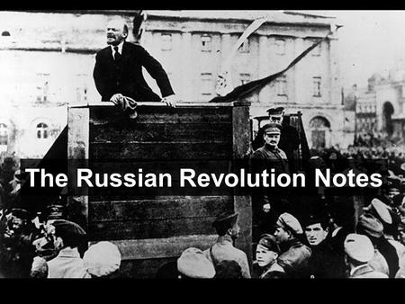 The Russian Revolution Notes. What was the Russian Revolution? When the Czar (King) of Russia was overthrown and Communists took power to create the.