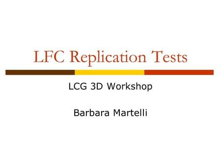 LFC Replication Tests LCG 3D Workshop Barbara Martelli.