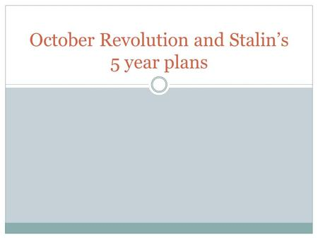 October Revolution and Stalin's 5 year plans. October Revolution In 1917, two revolutions swept through Russia, ending centuries of imperial rule and.