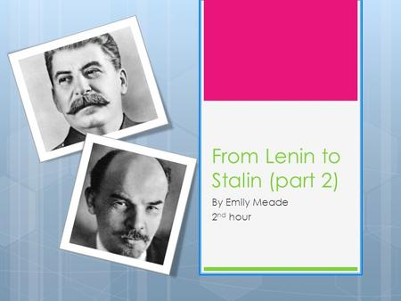 From Lenin to Stalin (part 2) By Emily Meade 2 nd hour.