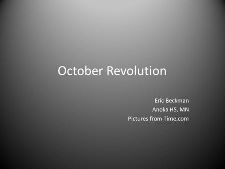 October Revolution Eric Beckman Anoka HS, MN Pictures from Time.com.