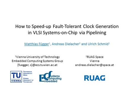 How to Speed-up Fault-Tolerant Clock Generation in VLSI Systems-on-Chip via Pipelining Matthias Függer 1, Andreas Dielacher 2 and Ulrich Schmid 1 1 Vienna.