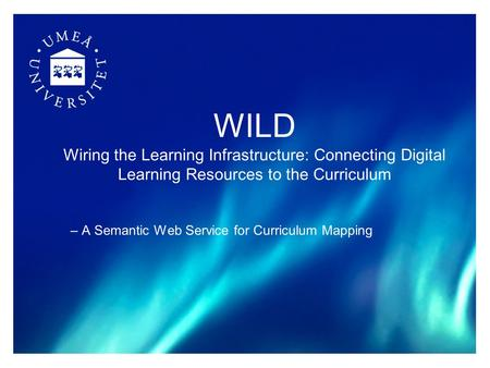 WILD Wiring the Learning Infrastructure: Connecting Digital Learning Resources to the Curriculum – A Semantic Web Service for Curriculum Mapping.