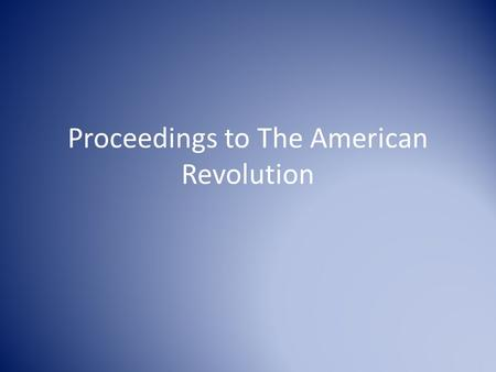 Proceedings to The American Revolution The French and Indian War The British ended up winning the war but it was very costly and put stress on the nations.